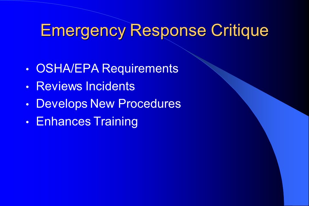 Emergency Response Critique OSHA/EPA Requirements Reviews Incidents Develops New Procedures Enhances Training