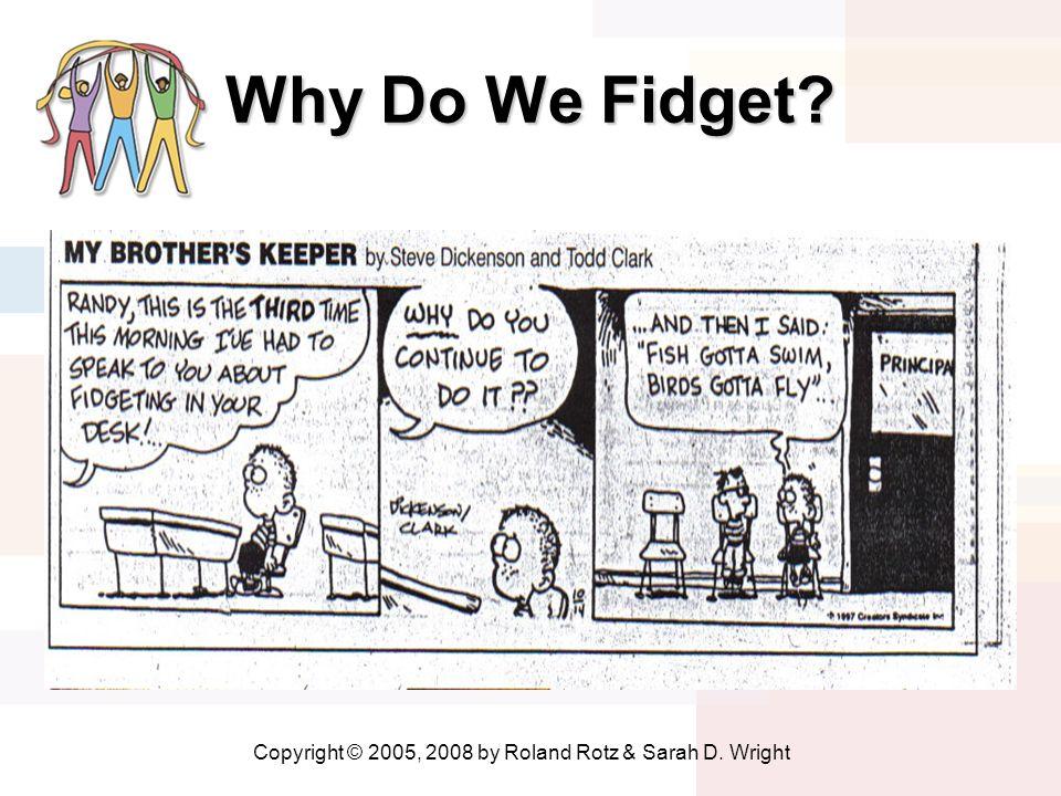 Why Do We Fidget? Copyright © 2005, 2008 by Roland Rotz & Sarah D. Wright