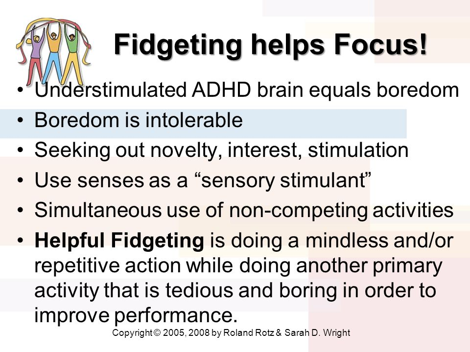 Fidgeting helps Focus.