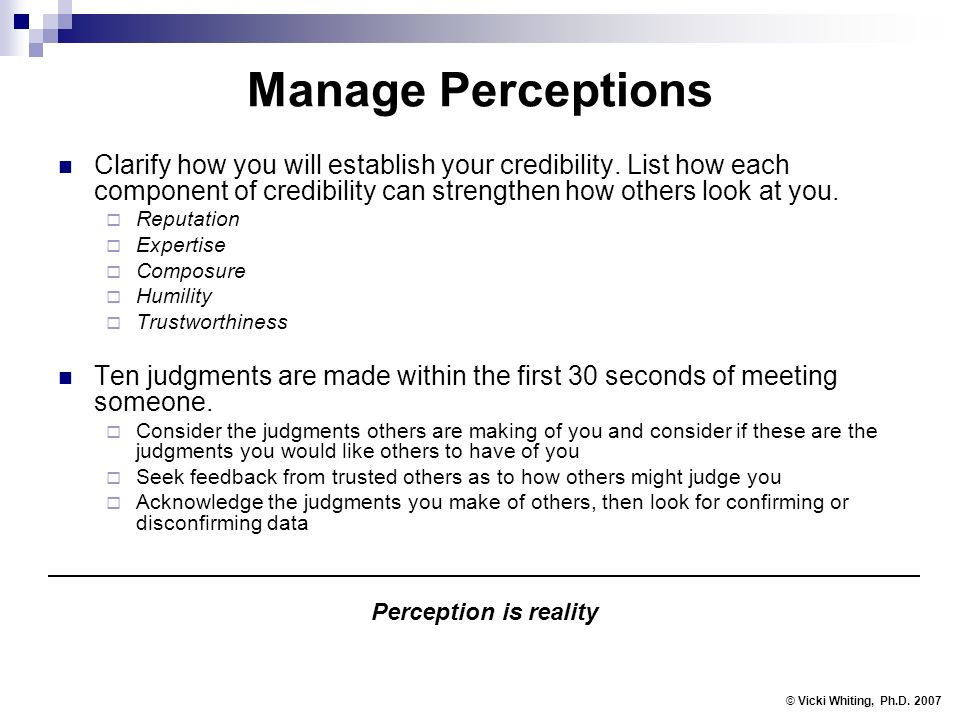 Manage Perceptions Clarify how you will establish your credibility. List how each component of credibility can strengthen how others look at you. Repu