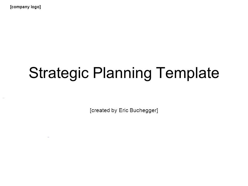 [company logo] Strategic Planning Template [created by Eric Buchegger]
