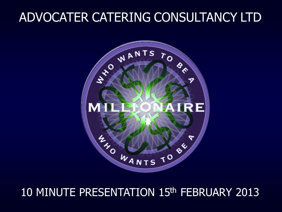 ADVOCATER CATERING CONSULTANCY LTD 10 MINUTE PRESENTATION 15 th FEBRUARY 2013