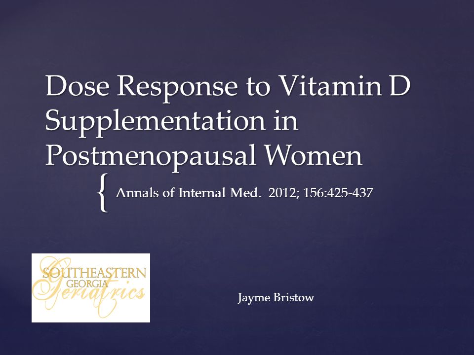 { Dose Response to Vitamin D Supplementation in Postmenopausal Women Annals of Internal Med. 2012; 156:425-437 Jayme Bristow
