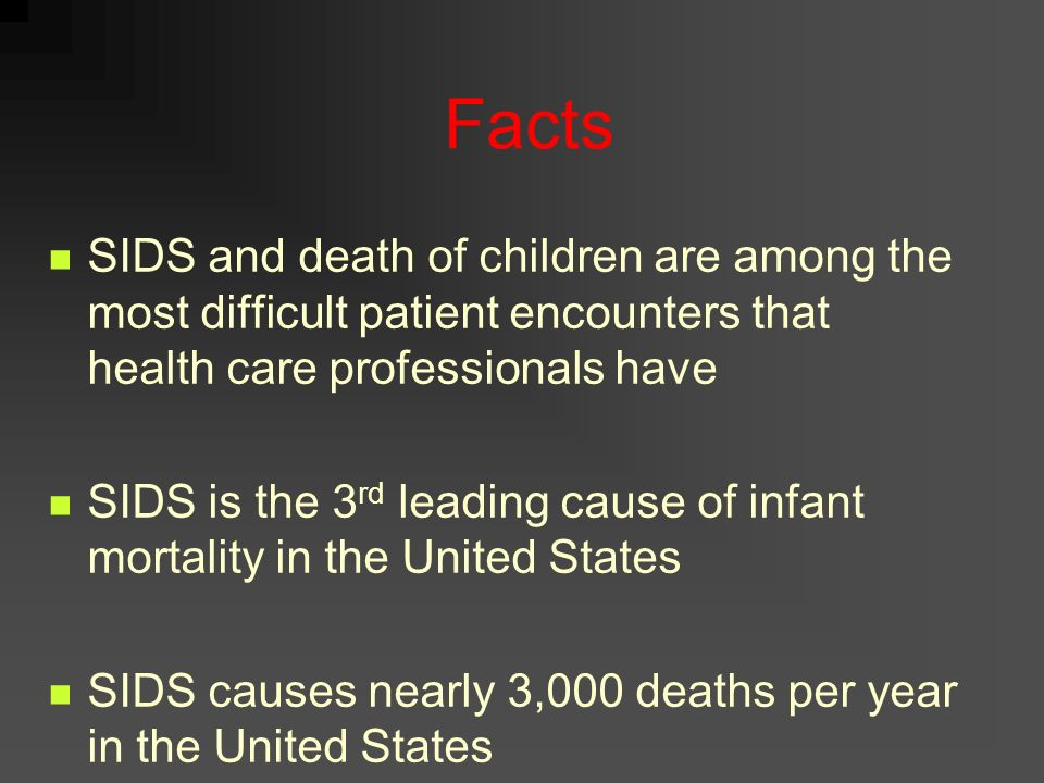 SIDS SIDS: The unexpected and unexplained death of an apparently healthy infant SIDS is the number one cause of death in infants between the ages of o