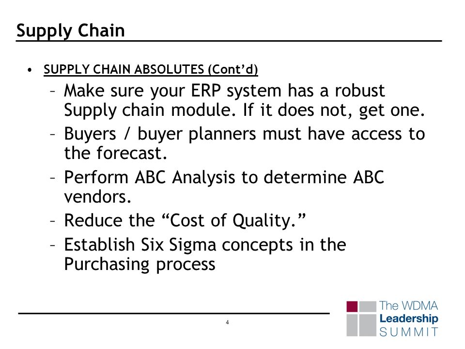 3 Supply Chain SUPPLY CHAIN ABSOLUTES –Prepare process map / flow chart of the process. Does each step add value? If each step does not add value, doe
