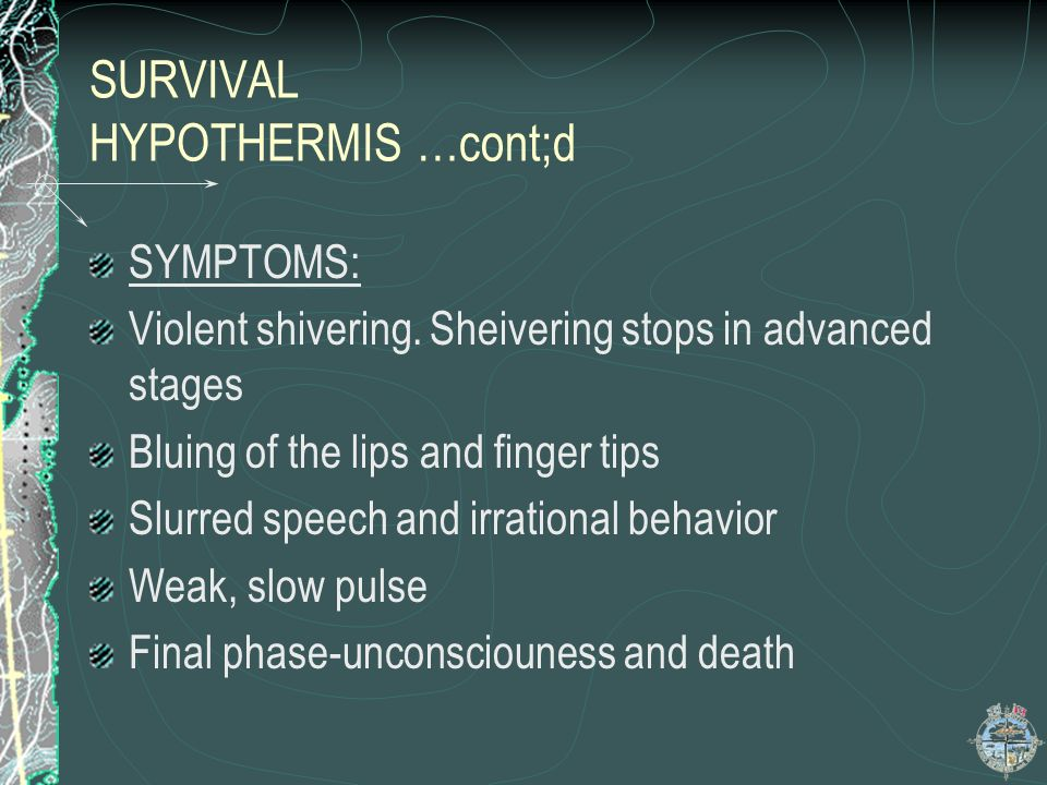 SURVIVAL HYPOTHERMIA Occurs when the temperature of the body falls to a level where the internal organs cease to function Usually caused by cold,wet c