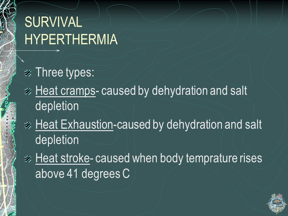 SURVIVAL HYPOTHERMIA…contd If you encounter someone with hypothermia Remove them from the elements Get them out of wet clothes, into a sleeping bag, n