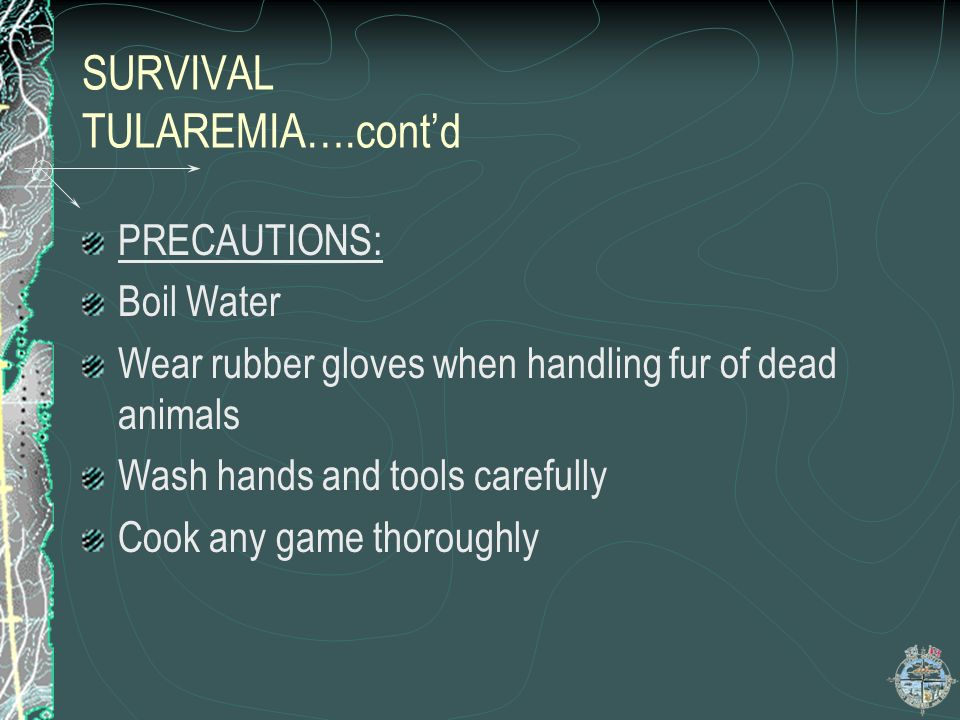 SURVIVAL TULAREMIA…contd SYMPTOMS: Resemble the flu,including Fever chills sweating headaches nausea diarrhea general malaise