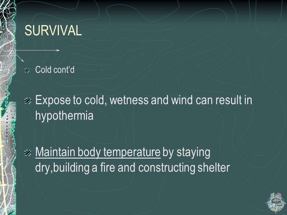 SURVIVAL Contd COLD: A serious threat to survival Cold affects and individuals ability to function