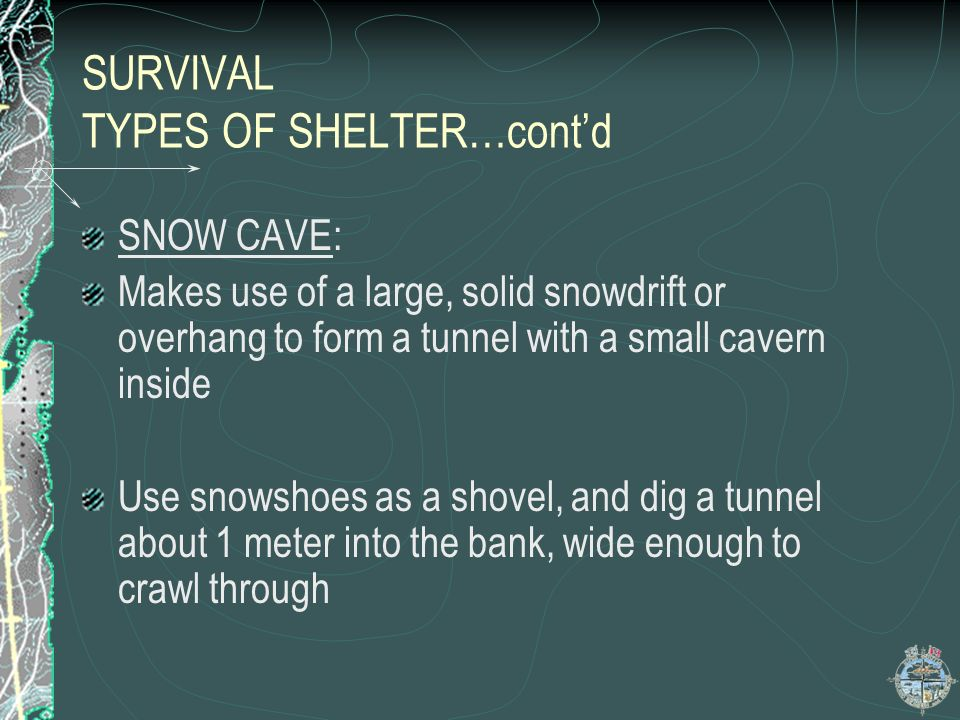 SURVIVAL TYPES OF SHELTER…contd WIGWAM: Construct 3 upright poles about 3 meters long, making a tripod Wrap plastic around the poles or heap boughs on