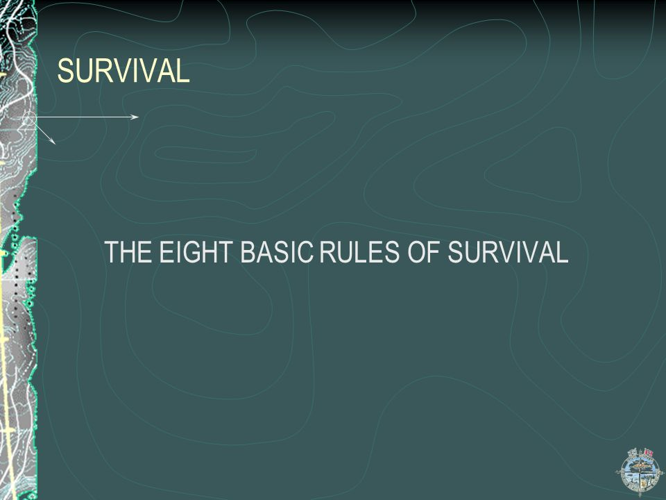 SURVIVAL Contd CARRY A PERSONAL SURVIVAL KIT and a BASIC FIRST-AID KIT PRACTICE SOUND BASIC SURVIVAL TECHNIQUES