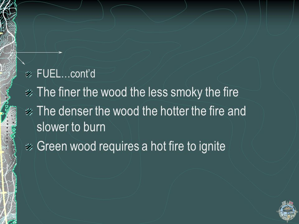 SURVIVAL FUEL: Large material requires greater heat to light Always use some type of kindling to nurture the fire, until hot enough for larger fuel Ha