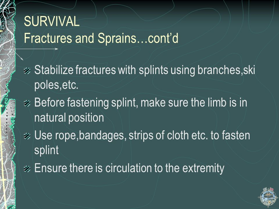 SURVIVAL FRACTURE and SPRAINS Two types of fractures and sprains Bone breaks but with the skin intact Bone breaks but protrudes from the skin