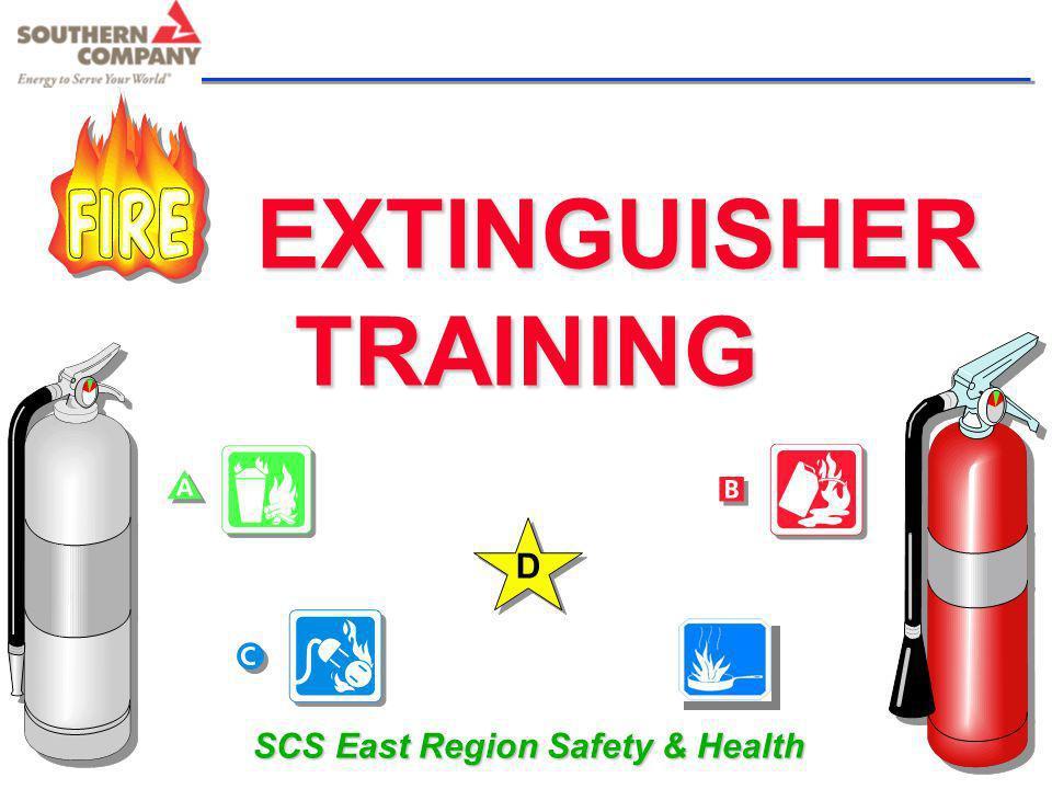 EXTINGUISHER SCS East Region Safety & Health D TRAINING