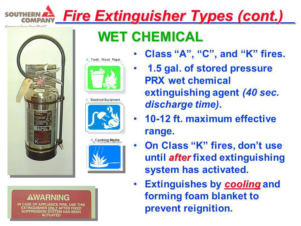 Fire Extinguisher Types (cont.) Class A, C, and K fires. 1.5 gal. of stored pressure PRX wet chemical extinguishing agent (40 sec. discharge time). 10