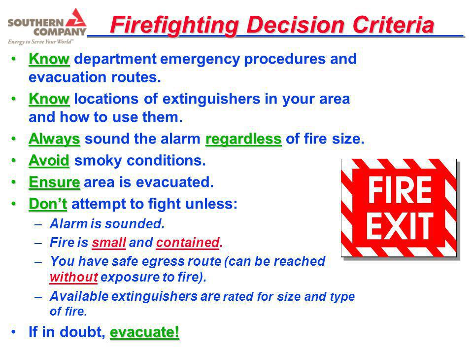 Firefighting Decision Criteria KnowKnow department emergency procedures and evacuation routes. KnowKnow locations of extinguishers in your area and ho