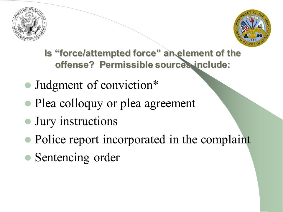 Is force/attempted force an element of the offense? Permissible sources include: Judgment of conviction* Plea colloquy or plea agreement Jury instruct