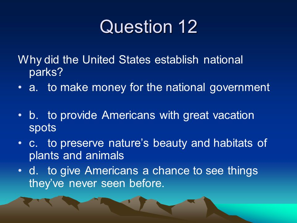Question 12 Why did the United States establish national parks.