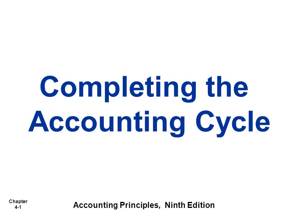 Chapter 4-1 Completing the Accounting Cycle Accounting Principles, Ninth Edition