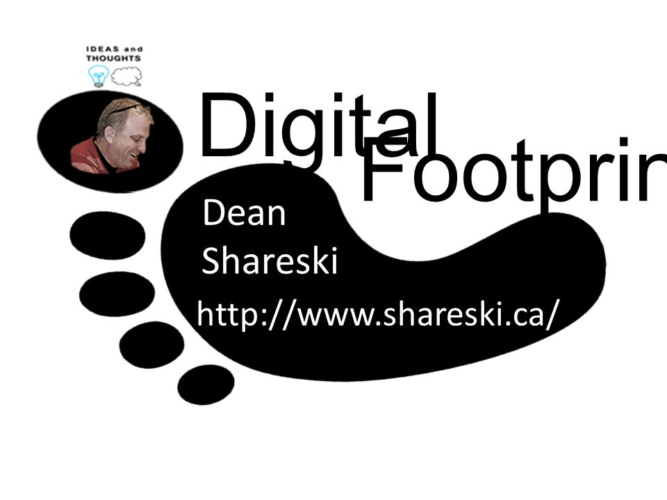 Digital Footprint: http://www.shareski.ca/ Dean Shareski