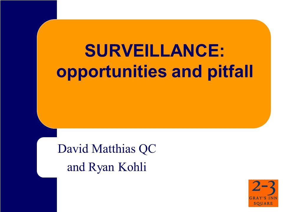 SURVEILLANCE: opportunities and pitfall David Matthias QC and Ryan Kohli