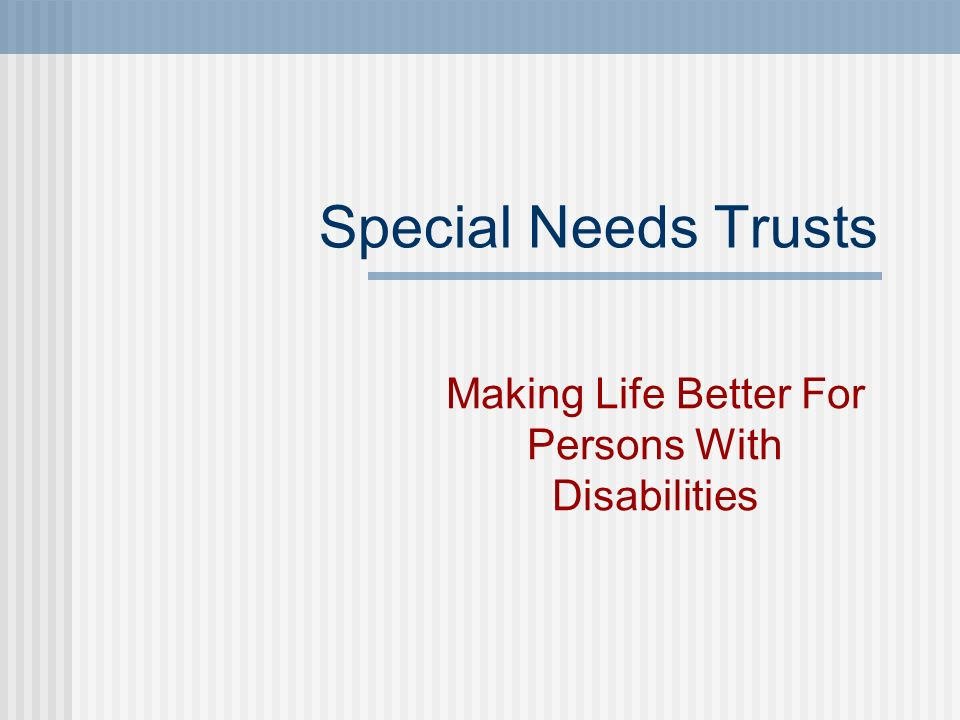 Special Needs Trusts Making Life Better For Persons With Disabilities