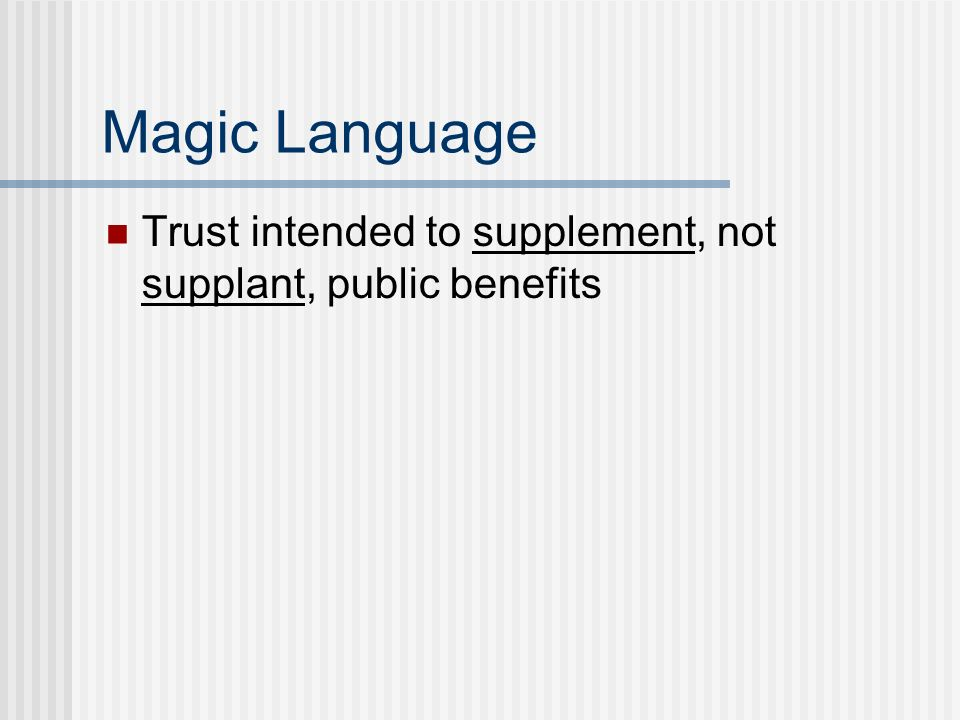 Magic Language Trust intended to supplement, not supplant, public benefits