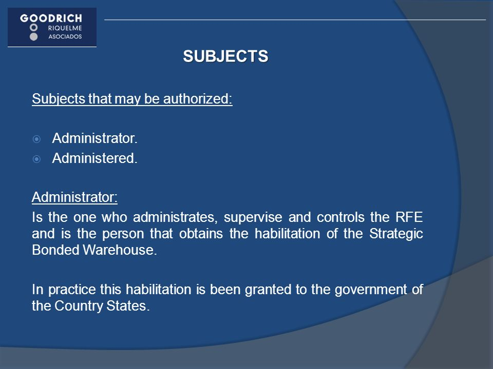 SUBJECTS Subjects that may be authorized: Administrator. Administered. Administrator: Is the one who administrates, supervise and controls the RFE and