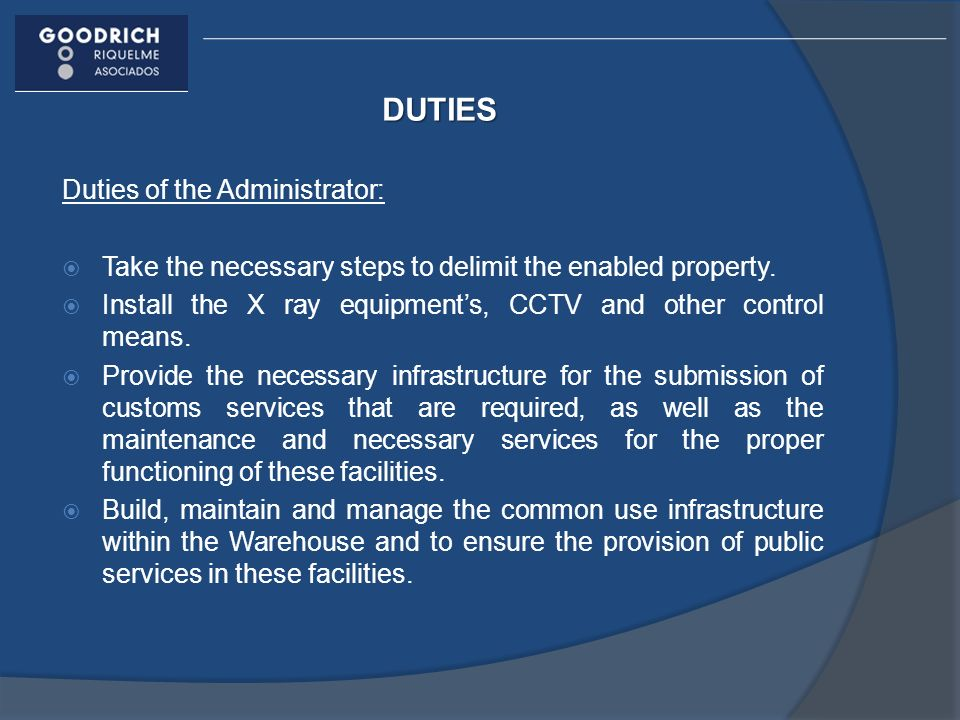 DUTIES Duties of the Administrator: Take the necessary steps to delimit the enabled property. Install the X ray equipments, CCTV and other control mea