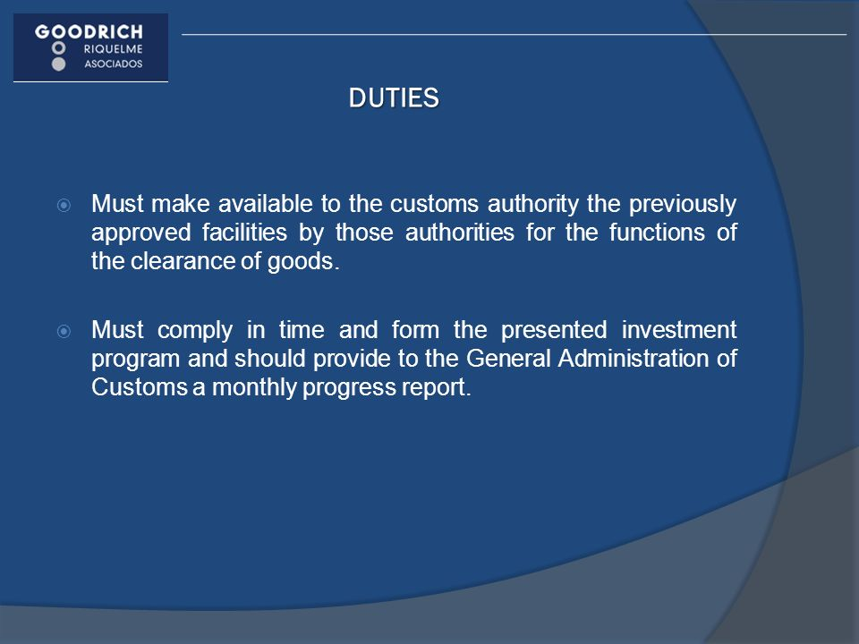 DUTIES Must make available to the customs authority the previously approved facilities by those authorities for the functions of the clearance of good