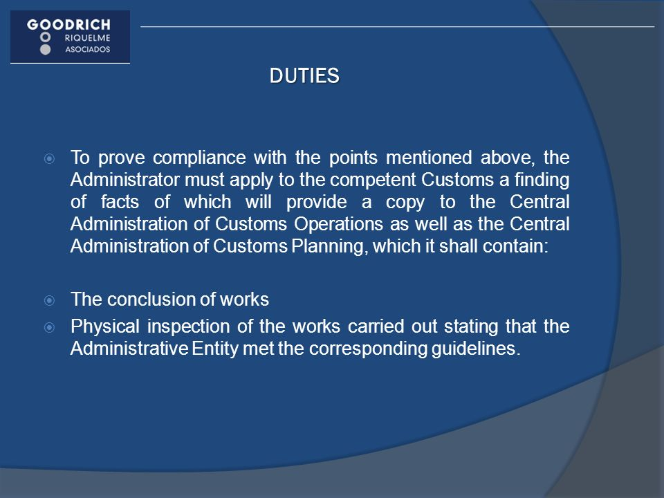 DUTIES To prove compliance with the points mentioned above, the Administrator must apply to the competent Customs a finding of facts of which will pro