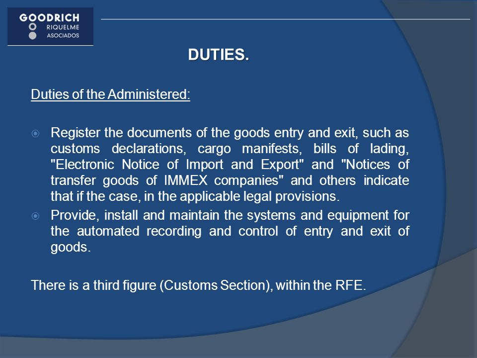 DUTIES. Duties of the Administered: Register the documents of the goods entry and exit, such as customs declarations, cargo manifests, bills of lading