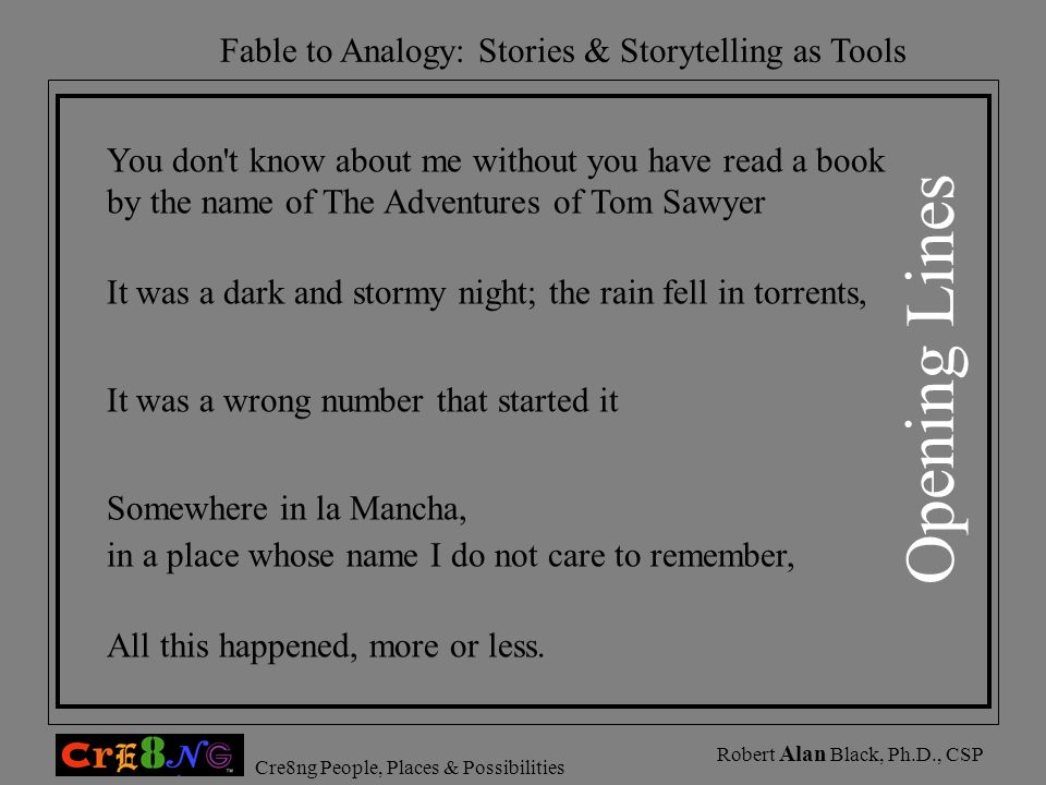 Fable to Analogy: Stories & Storytelling as Tools Cre8ng People, Places & Possibilities Robert Alan Black, Ph.D., CSP You don't know about me without
