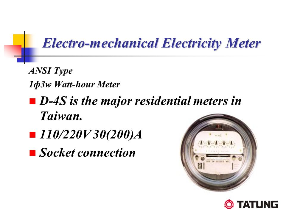 Electro-mechanical Electricity Meter ANSI Type 1ф3w Watt-hour Meter D-4S is the major residential meters in Taiwan. 110/220V 30(200)A Socket connectio