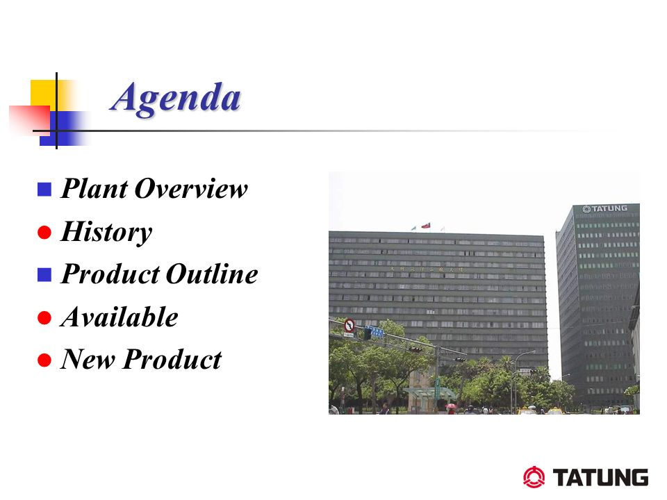 Agenda Agenda Plant Overview History Product Outline Available New Product