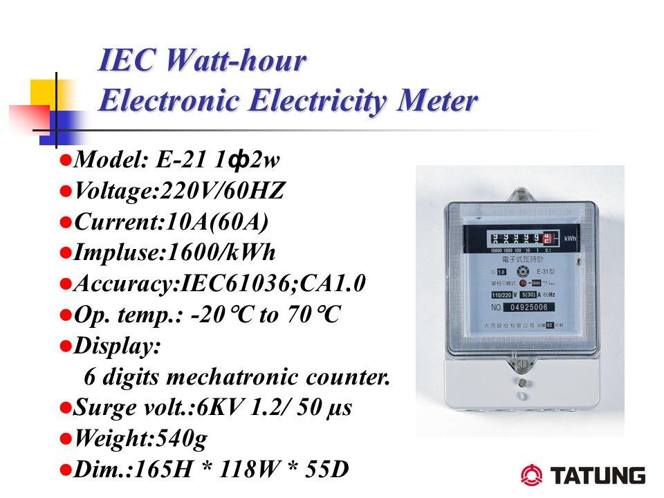 IEC Watt-hour Electronic Electricity Meter Model: E-21 1 ф 2w Voltage:220V/60HZ Current:10A(60A) Impluse:1600/kWh Accuracy:IEC61036;CA1.0 Op. temp.: -