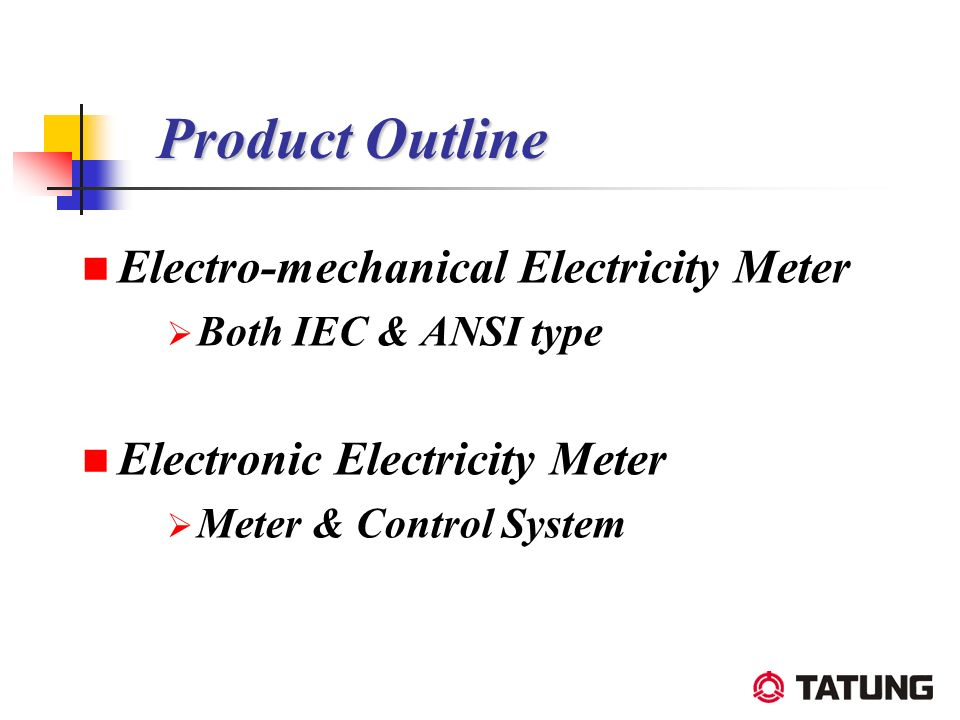 Product Outline Electro-mechanical Electricity Meter Both IEC & ANSI type Electronic Electricity Meter Meter & Control System