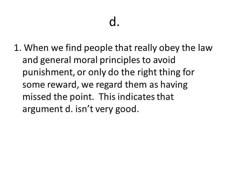 d. 1. When we find people that really obey the law and general moral principles to avoid punishment, or only do the right thing for some reward, we re