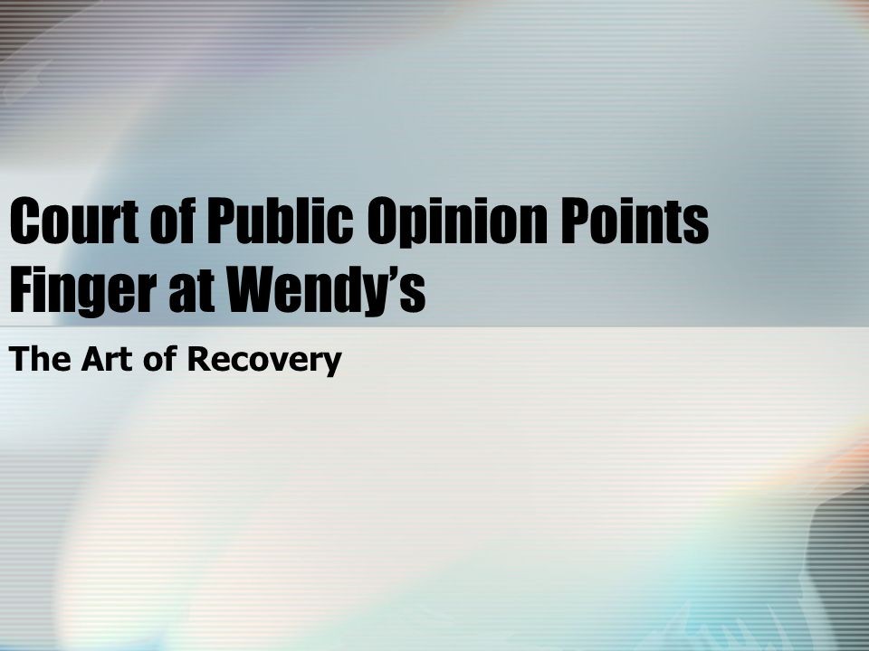 Court of Public Opinion Points Finger at Wendys The Art of Recovery