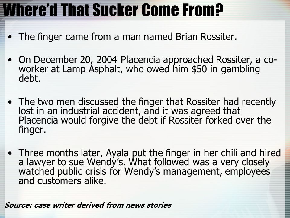 Whered That Sucker Come From? The finger came from a man named Brian Rossiter. On December 20, 2004 Placencia approached Rossiter, a co- worker at Lam
