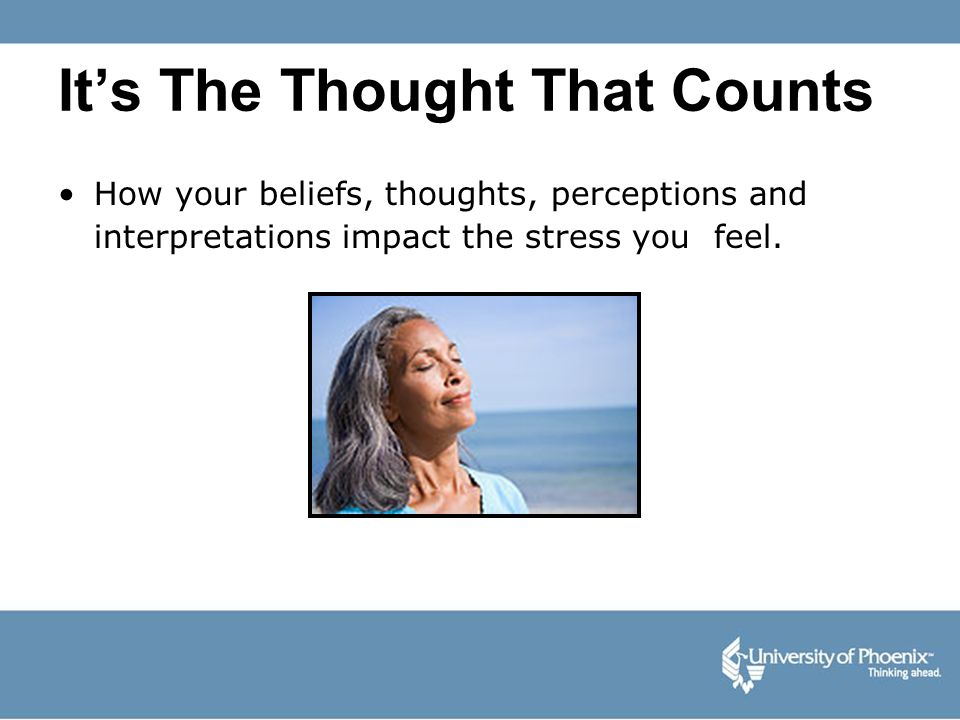 Its The Thought That Counts How your beliefs, thoughts, perceptions and interpretations impact the stress you feel.