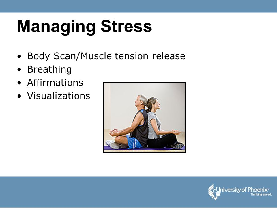 Managing Stress Body Scan/Muscle tension release Breathing Affirmations Visualizations