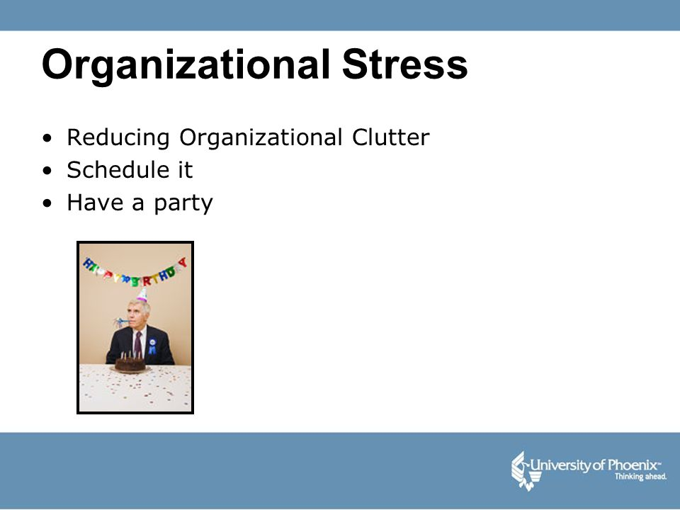Organizational Stress Reducing Organizational Clutter Schedule it Have a party