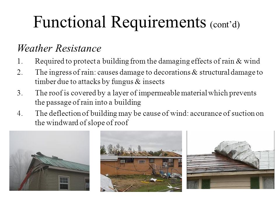 Functional Requirements (contd) Weather Resistance 1.Required to protect a building from the damaging effects of rain & wind 2.The ingress of rain: ca