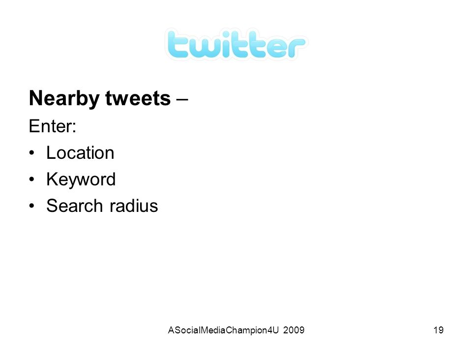 ASocialMediaChampion4U 200919 Nearby tweets – Enter: Location Keyword Search radius
