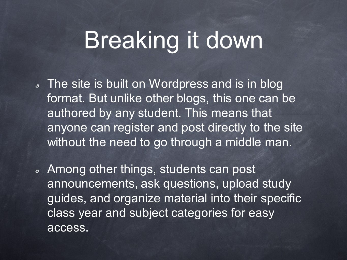 Breaking it down The site is built on Wordpress and is in blog format. But unlike other blogs, this one can be authored by any student. This means tha