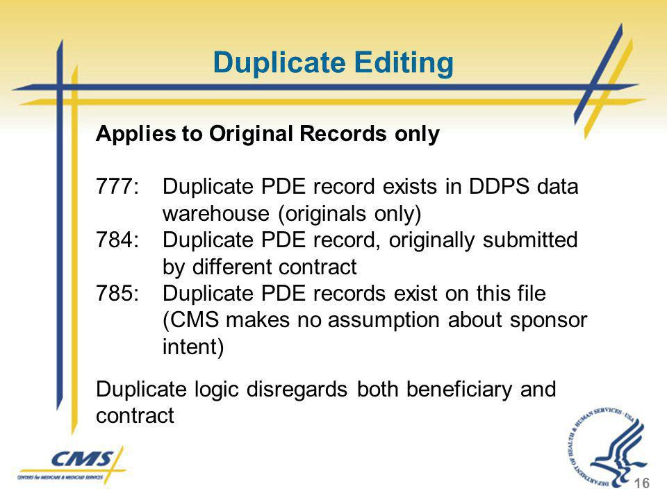 Duplicate Editing 16 Applies to Original Records only 777: Duplicate PDE record exists in DDPS data warehouse (originals only) 784: Duplicate PDE reco