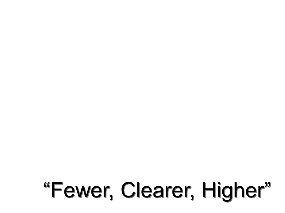 Fewer, Clearer, Higher