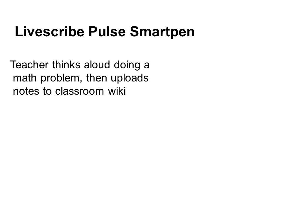 Livescribe Pulse Smartpen Teacher thinks aloud doing a math problem, then uploads notes to classroom wiki