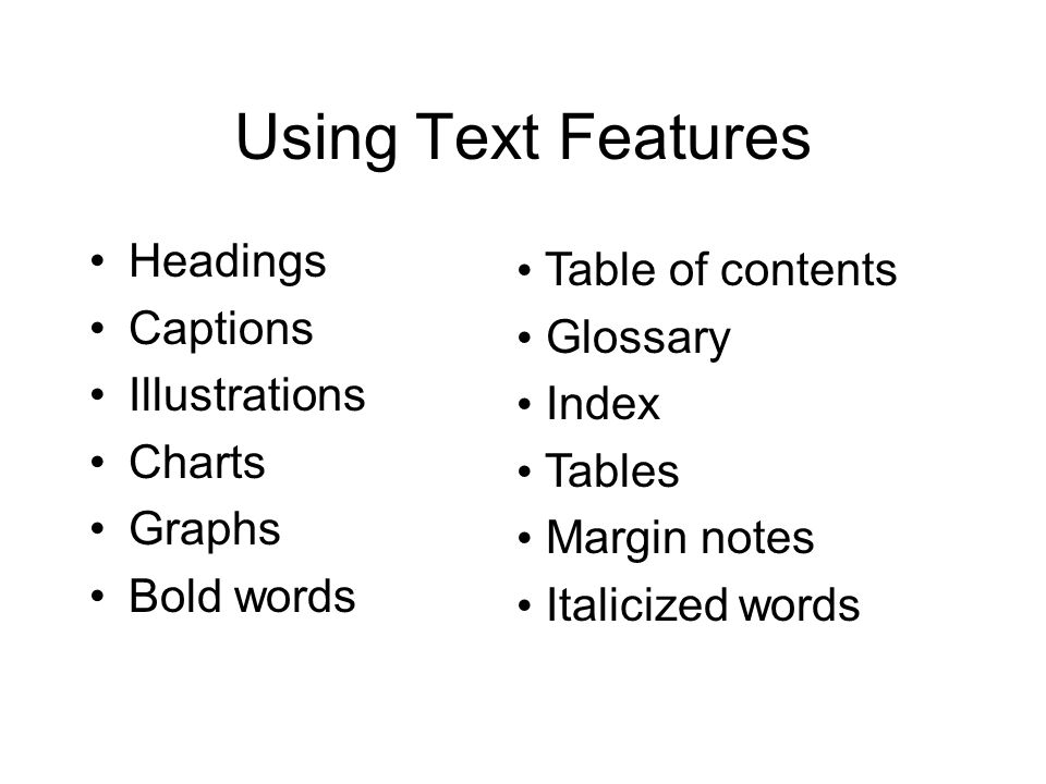 Using Text Features Table of contents Glossary Index Tables Margin notes Italicized words Headings Captions Illustrations Charts Graphs Bold words